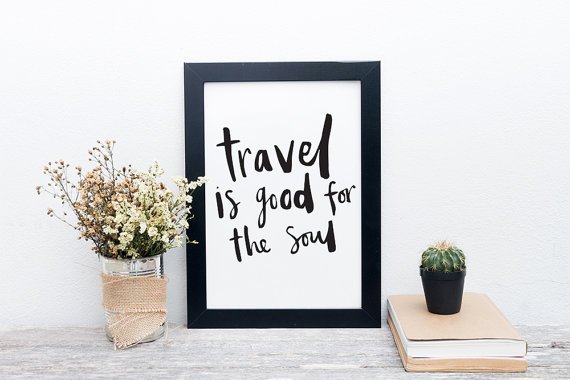 Travel is good for the soul print by Liz Mosley